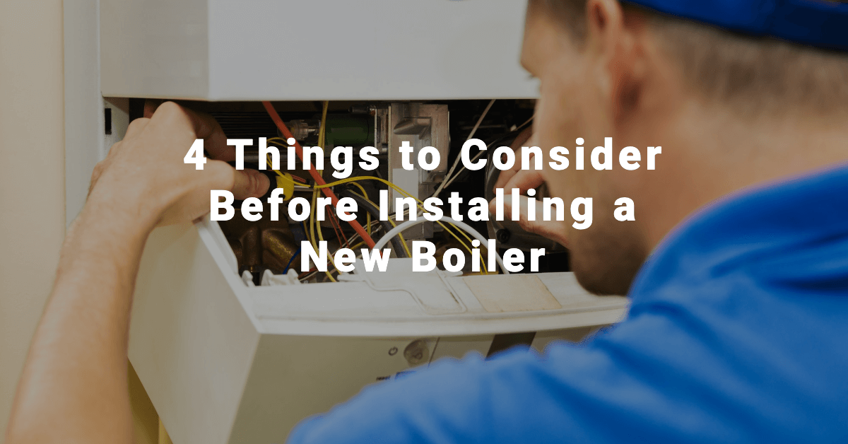 4 Things to Consider Before Installing a New Boiler