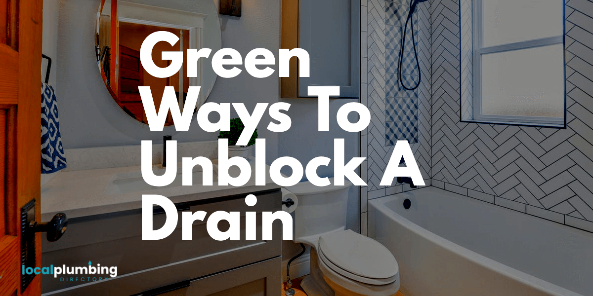 Green Ways To Unblock A Drain
